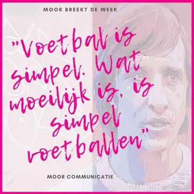 Voetballen/communiceren is simpel. Wat moeilijk is, is simpel voetballen/communiceren